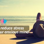 15 tips to reduce stress will calm your anxious mind
